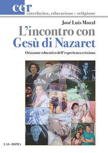 Libro L' incontro con Gesù di Nazaret. Orizzonte educativo dell'esperienza cristiana José L. Moral