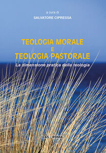 Libro Teologia morale e teologia pastorale. La dimensione pratica della teologia