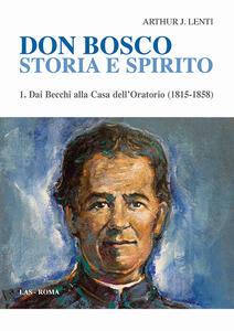 Don Bosco. Storia e spirito. Vol. 1: Dai Becchi alla casa dell'oratorio (1815-1858).