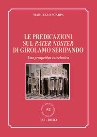Le Le predicazioni sul Pater Noster di Girolamo Seripando. Una prospettiva catechetica - Scarpa Marcello - wuz.it