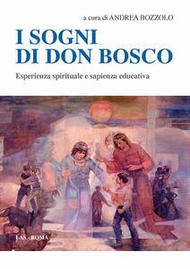 I sogni di don Bosco. Esperienza spirituale e sapienza educativa