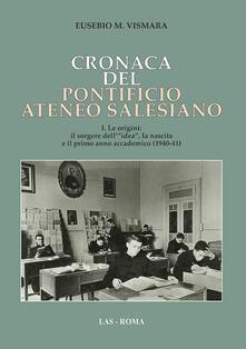 Radiospeed.it Cronaca del Pontificio ateneo salesiano. Vol. 1: origini: il sorgere dell'«idea», la nascita e il primo anno accademico (1940-41), Le. Image