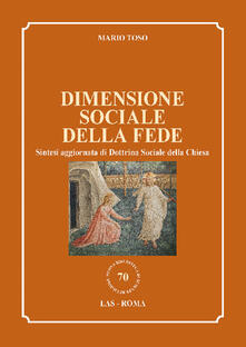 Dimensione sociale della fede. Sintesi aggiornata di Dottrina Sociale della Chiesa - Mario Toso - copertina