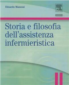 Foto Cover di Storia e filosofia dell'assistenza infermieristica. Infermieristica generale e teorie del nursing, Libro di Edoardo Manzoni, edito da Elsevier