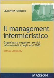Libro Il management infermieristico. Organizzare e gestire i servizi infermieristici negli anni 2000 Giuseppina Pontello