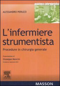 Foto Cover di L' infermiere strumentista. Procedure in chirurgia generale, Libro di Alessandro Peruzzi, edito da Elsevier