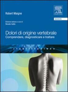 Dolori di origine vertebrale. Comprendere, diagnosticare e trattare.pdf