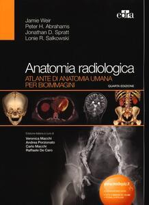 Anatomia radiologica. Atlante di anatomia umana per bioimmagini