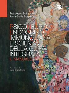 Psiconeuroendocrinoimmunologia e scienza della cura integrata. Il manuale - Francesco Bottaccioli,Anna Giulia Bottaccioli - copertina