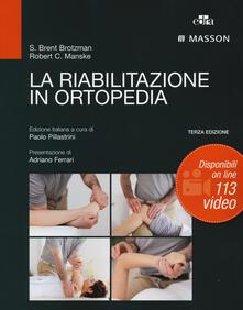 La riabilitazione in ortopedia - S. Brent Brotzman,Robert C. Manske - copertina