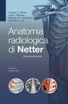Anatomia radiologica di Netter - Stephen Carmichael,Kenneth S. Lee,Joel Vilensky,Edward Weber - ebook