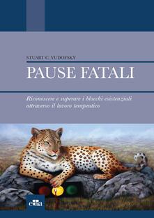 Promoartpalermo.it Pause fatali. Riconoscere e superare i blocchi esistenziali attraverso il lavoro terapeutico Image