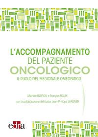 L' L' accompagnamento del paziente oncologico. Il ruolo del medicinale omeopatico - Boiron Michèle Roux François Wagner Jean-Philippe - wuz.it