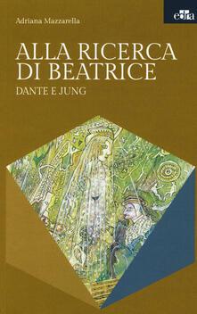 Alla ricerca di Beatrice. Dante e Jung - Adriana Mazzarella - copertina
