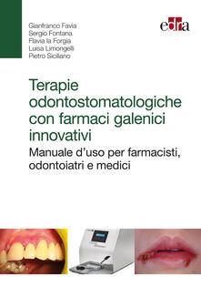 Ilmeglio-delweb.it Terapie odontostomatologiche con farmaci galenici innovativi. Manuale d'uso per farmacisti, odontoiatri e medici Image