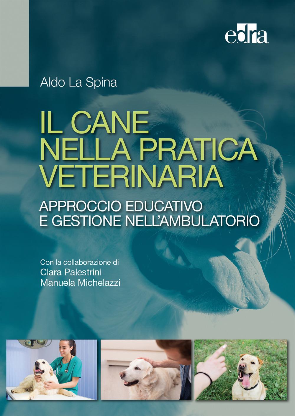 Image of Il cane nella pratica veterinaria. Approccio educativo e gestione nell'ambulatorio
