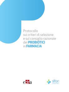 Protocollo sui criteri di selezione e sul consiglio razionale dei PROBIOTICI in Farmacia - Corrado Giua Marassi,Assunta Pistone - ebook