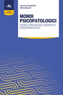 Mondi psicopatologici. Teoria e pratica dell'intervista psicoterapeutica