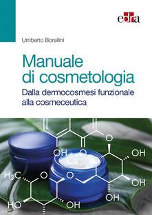 Manuale di cosmetologia. Dalla dermocosmesi funzionale alla cosmeceutica - Umberto Borellini - copertina