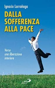 Libro Dalla sofferenza alla pace. Verso una liberazione interiore Ignacio Larranaga