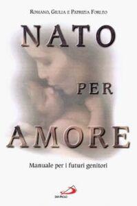 Libro Nato per amore. Attesa, nascita, primi giorni del figlio Romano Forleo , Giulia Forleo , Isabelle Jeuge-Maynart