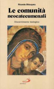 Foto Cover di Le comunità neocatecumenali. Discernimento teologico, Libro di Ricardo Blázquez, edito da San Paolo Edizioni