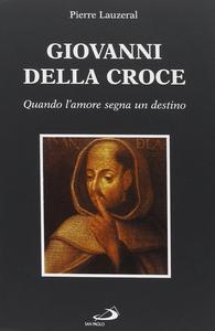 Libro Giovanni della Croce. Quando l'amore segna un destino Pierre Lauzeral