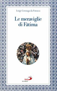 Libro Le meraviglie di Fatima. Apparizioni, culto, miracoli Luigi Gonzaga da Fonseca