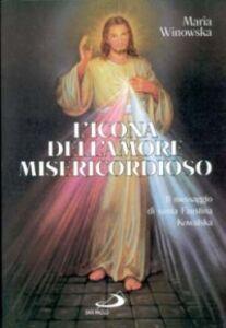 Libro L' icona dell'amore misericordioso. Il messaggio di santa Faustina Kowalska Maria Winowska