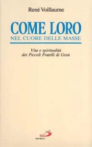 Libro Come loro, nel cuore delle masse. Vita e spiritualità dei Piccoli fratelli di Gesù René Voillaume