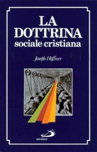 Foto Cover di La dottrina sociale cristiana, Libro di Joseph Höffner, edito da San Paolo Edizioni