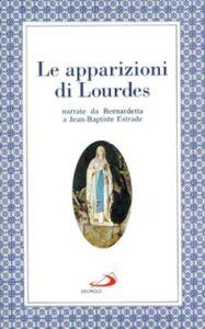 Libro Le apparizioni di Lourdes narrate da Bernardetta Jean-Baptiste Estrade
