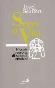 Foto Cover di Segni di vita. Piccola raccolta di simboli cristiani, Libro di Josef Seuffert, edito da San Paolo Edizioni