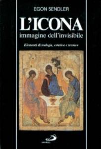 Libro L' icona, immagine dell'invisibile. Elementi di teologia, estetica e tecnica Egon Sendler