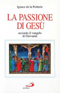 Libro La passione di Gesù secondo il Vangelo di Giovanni. Testo e spirito Ignace de La Potterie