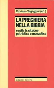 Foto Cover di La preghiera nella Bibbia e nella tradizione patristica e monastica, Libro di  edito da San Paolo Edizioni