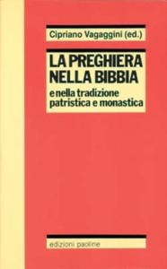 Libro La preghiera nella Bibbia e nella tradizione patristica e monastica