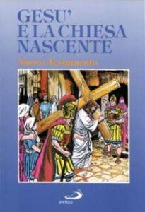 Foto Cover di Gesù e la Chiesa nascente. Il Nuovo Testamento a fumetti, Libro di Larry Taylor,Kurt Dietsch, edito da San Paolo Edizioni