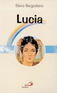 Lucia. Vergine e martire di Siracusa