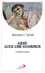 Foto Cover di Gesù luce che guarisce. Cristoterapia, Libro di Bernard Tyrrell, edito da San Paolo Edizioni