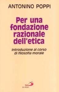 Libro Per una fondazione razionale dell'etica. Introduzione al corso di filosofia morale Antonino Poppi
