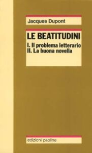 Libro Le Beatitudini. Il problema letterario - La buona novella - Gli evangelisti Jacques Dupont