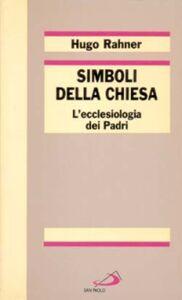 Libro Simboli della Chiesa. L'ecclesiologia dei Padri Hugo Rahner