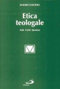 Foto Cover di Etica teologale. Fede, carità, speranza, Libro di Mauro Cozzoli, edito da San Paolo Edizioni
