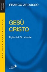 Libro Gesù Cristo. Figlio del Dio vivente Franco Ardusso