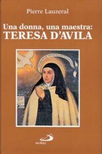 Libro Una donna, una maestra: Teresa d'Avila Pierre Lauzeral