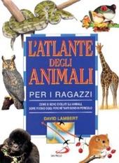 L'  atlante degli animali per i ragazzi. Come si sono evoluti gli animali, dove vivono oggi, perch  tanti sono in pericolo