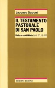 Libro Il testamento pastorale di san Paolo. Il discorso di Mileto (Atti 20,18-36) Jacques Dupont