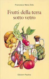 Libro Frutti della terra sotto vetro Francesca M. Sole