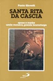 Santa Rita da Cascia. Sposa e madre, umile monaca, grande taumaturga